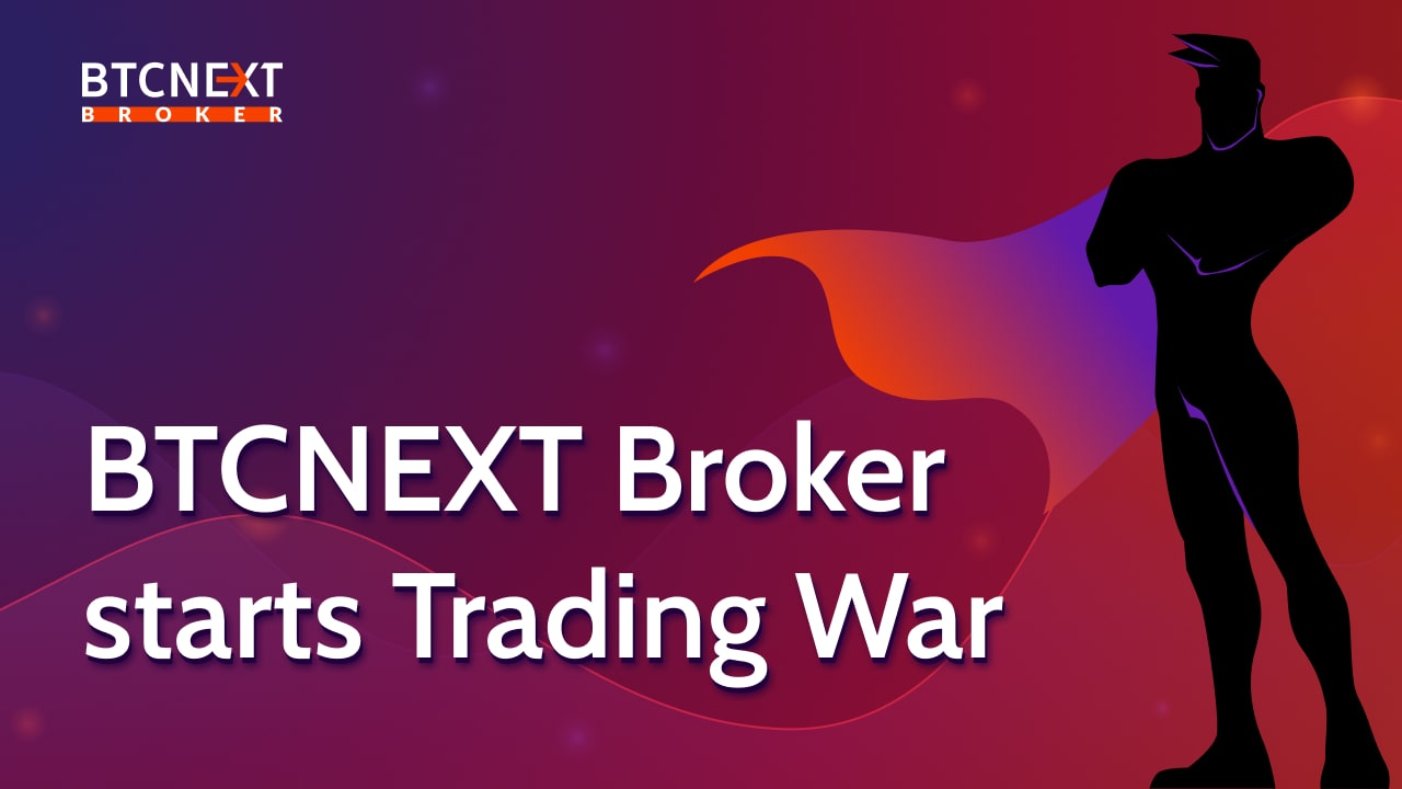 BTCNEXT Broker  starts Trading War