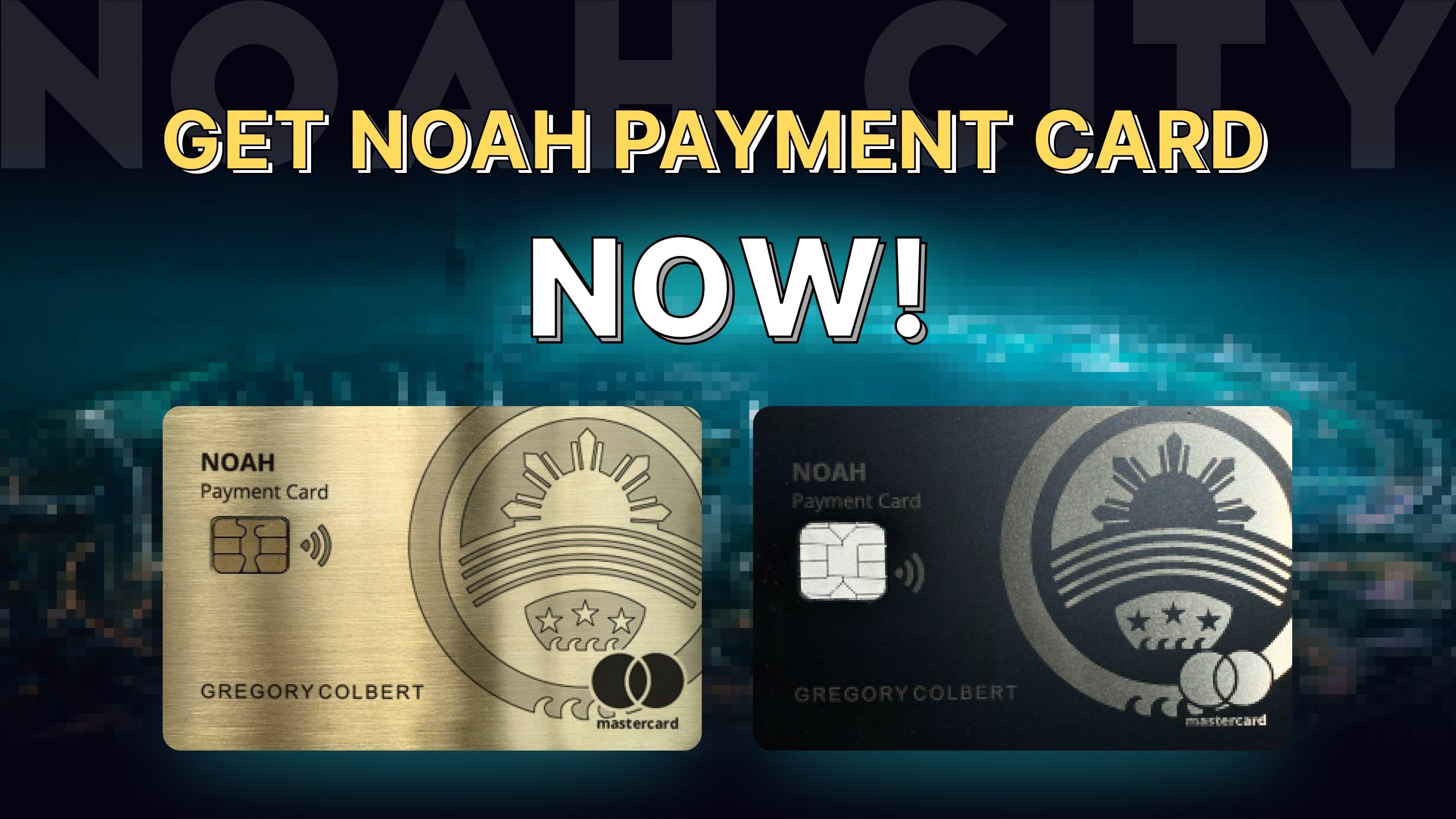 GET NOAH PAYMENT CARD NOW!