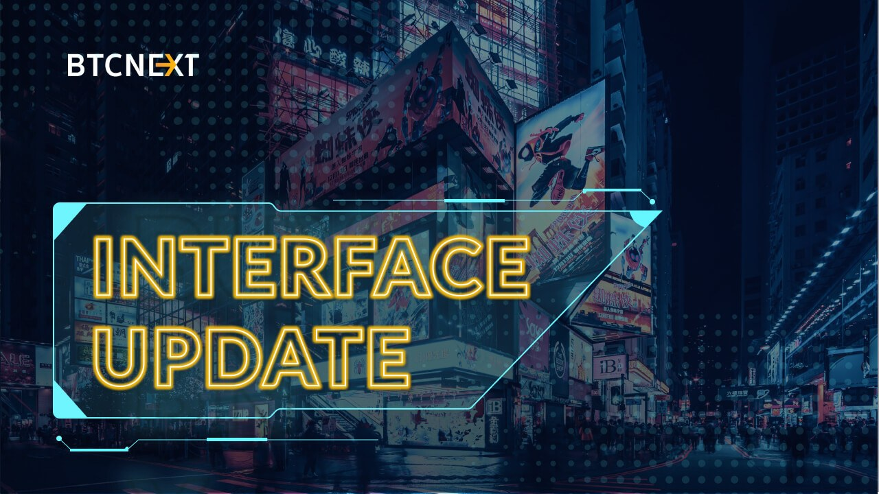 BTCNEXT announces a trading interface update